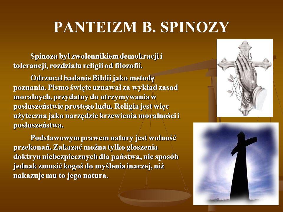 PANTEIZM B. SPINOZY Spinoza był zwolennikiem demokracji i tolerancji, rozdziału religii od filozofii.