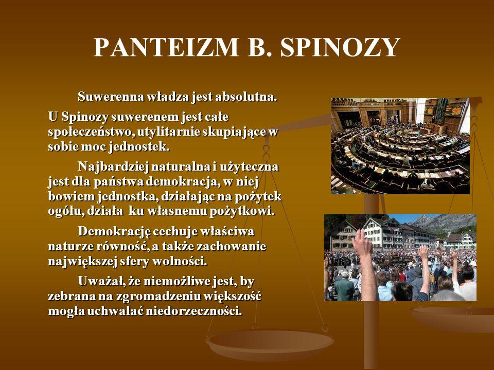 PANTEIZM B. SPINOZY Suwerenna władza jest absolutna.