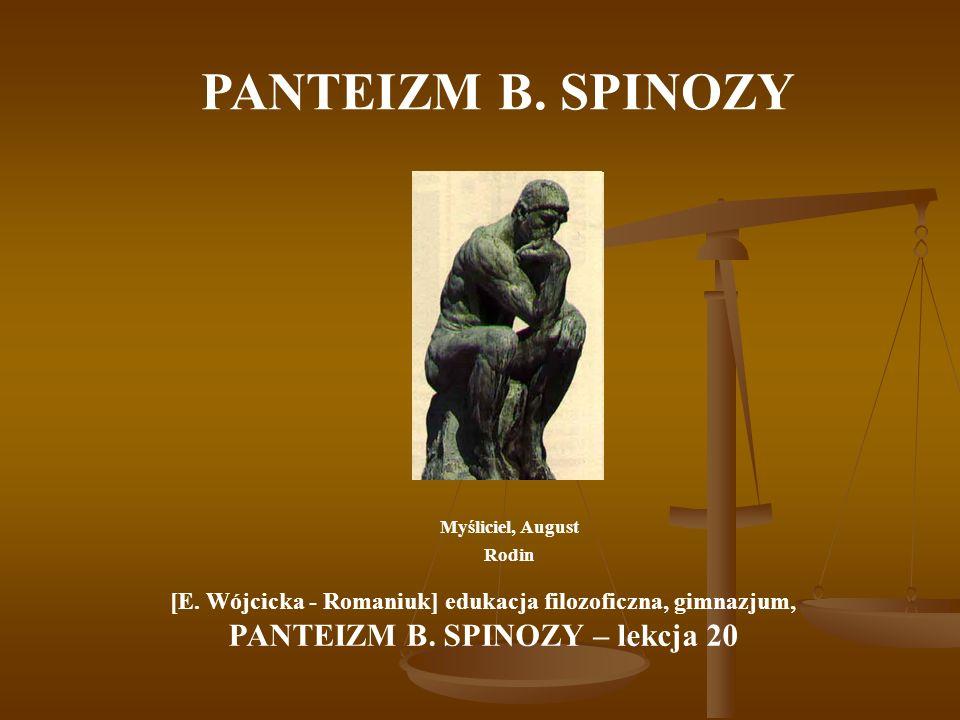 PANTEIZM B. SPINOZY PANTEIZM B. SPINOZY – lekcja 20