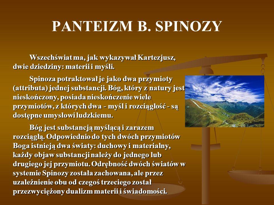 PANTEIZM B. SPINOZYWszechświat ma, jak wykazywał Kartezjusz, dwie dziedziny: materii i myśli.