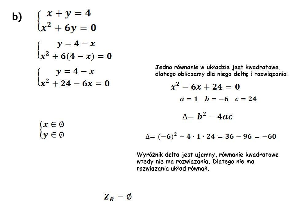 b) Jedno równanie w układzie jest kwadratowe, dlatego obliczamy dla niego deltę i rozwiązania.
