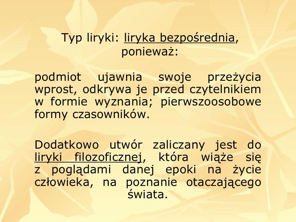 Typ liryki: liryka bezpośrednia, ponieważ: