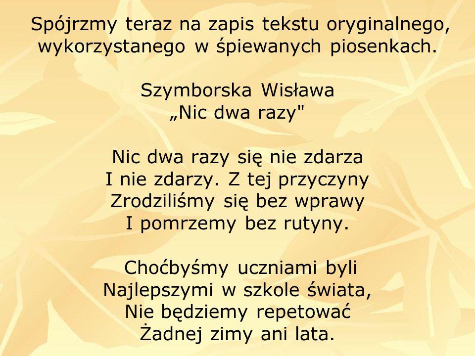Spójrzmy teraz na zapis tekstu oryginalnego, wykorzystanego w śpiewanych piosenkach.