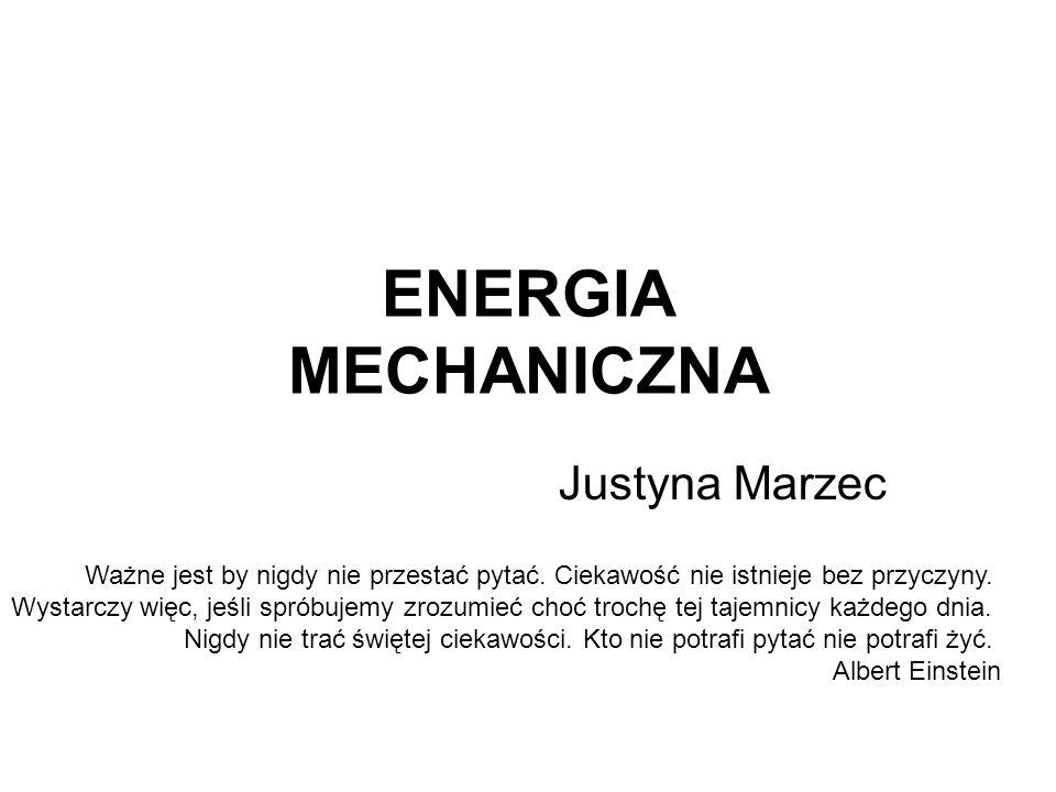 ENERGIA MECHANICZNA Justyna Marzec