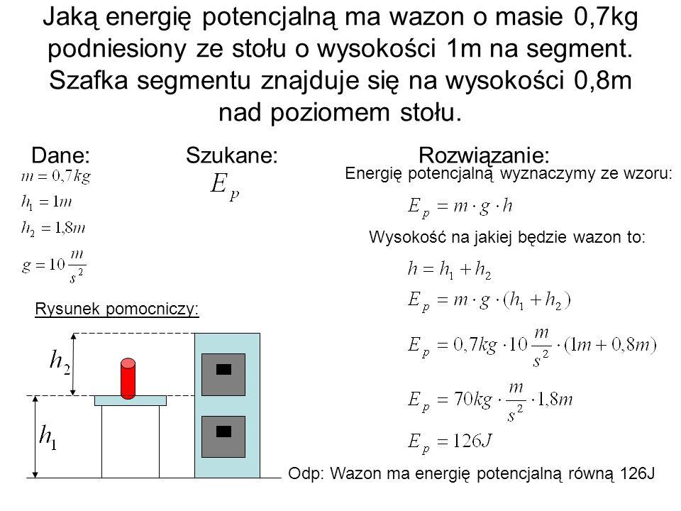 Jaką energię potencjalną ma wazon o masie 0,7kg podniesiony ze stołu o wysokości 1m na segment. Szafka segmentu znajduje się na wysokości 0,8m nad poziomem stołu.