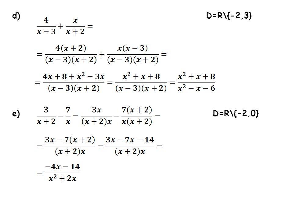 d) D=R\{-2,3} e) D=R\{-2,0}