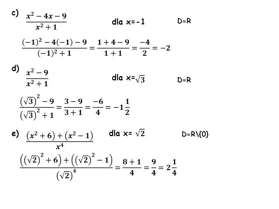 c) dla x=-1 dla x= e) dla x= D=R D=R D=R\{0}