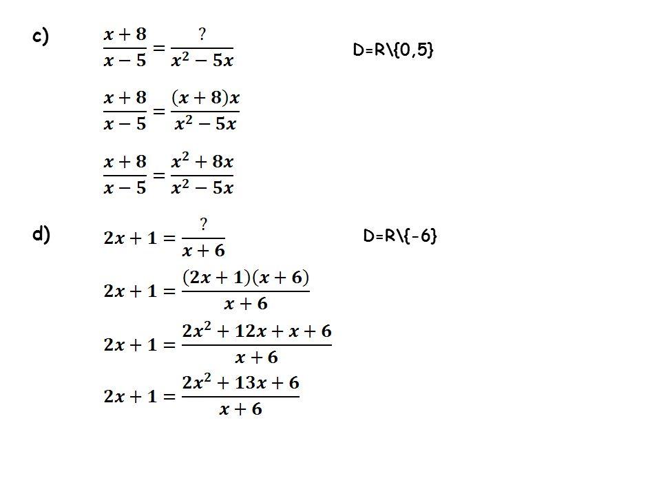 c) d) D=R\{0,5} D=R\{-6}