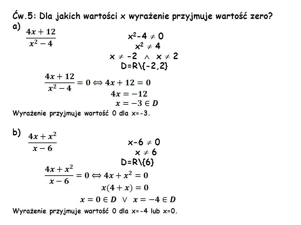Ćw.5: Dla jakich wartości x wyrażenie przyjmuje wartość zero a)