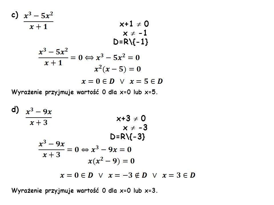 c) x+1  0 x  -1 D=R\{-1} d) x+3  0 x  -3 D=R\{-3}