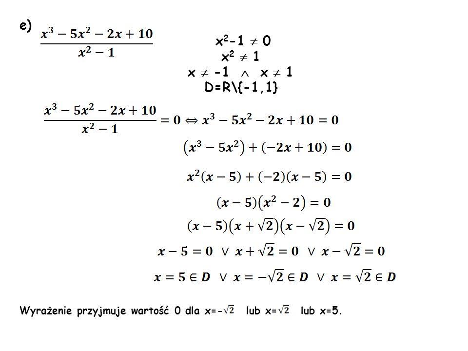 e) x2-1  0 x2  1 x  -1  x  1 D=R\{-1,1}