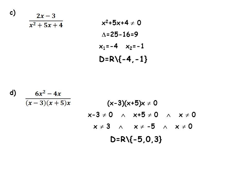 c) x2+5x+4  0. =25-16=9. x1=-4 x2=-1. D=R\{-4,-1} d) (x-3)(x+5)x  0. x-3  0  x+5  0  x  0.