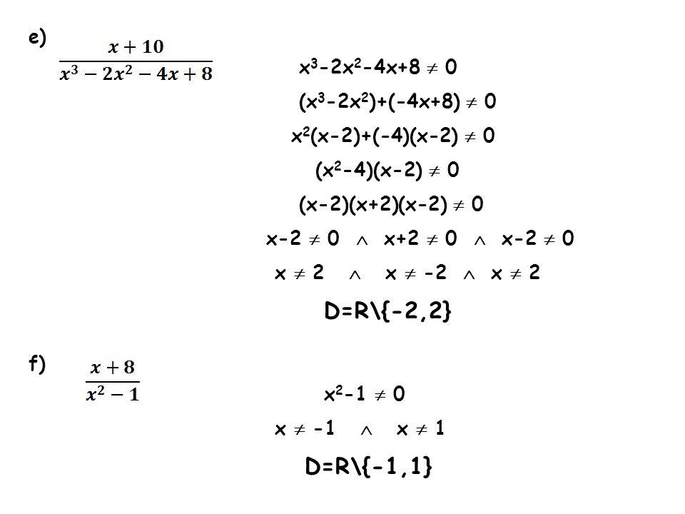 D=R\{-1,1} e) x3-2x2-4x+8  0 (x3-2x2)+(-4x+8)  0