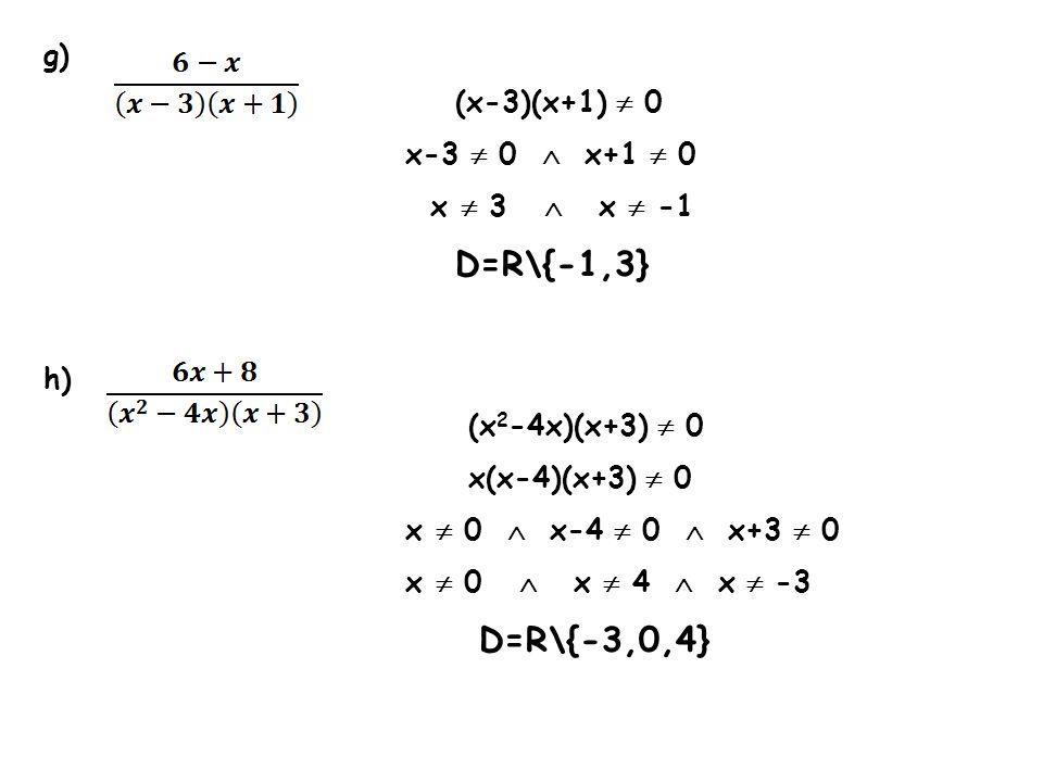 D=R\{-3,0,4} g) (x-3)(x+1)  0 x-3  0  x+1  0 x  3  x  -1