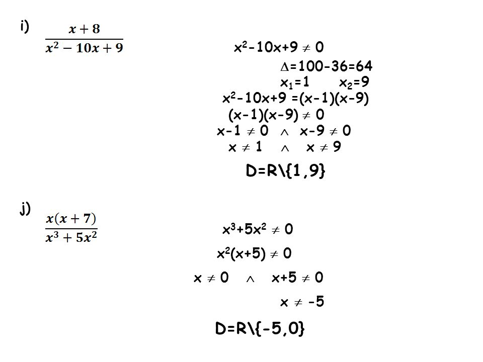 D=R\{-5,0} i) x2-10x+9  0 =100-36=64 x1=1 x2=9 x2-10x+9 =(x-1)(x-9)