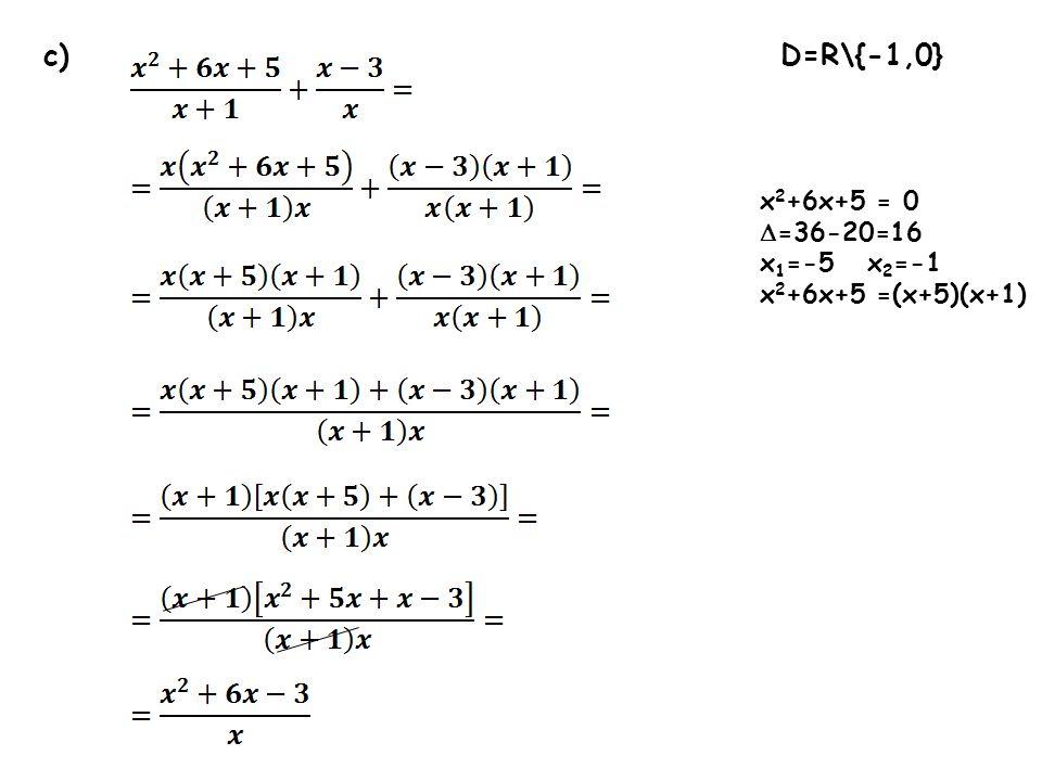 c) D=R\{-1,0}