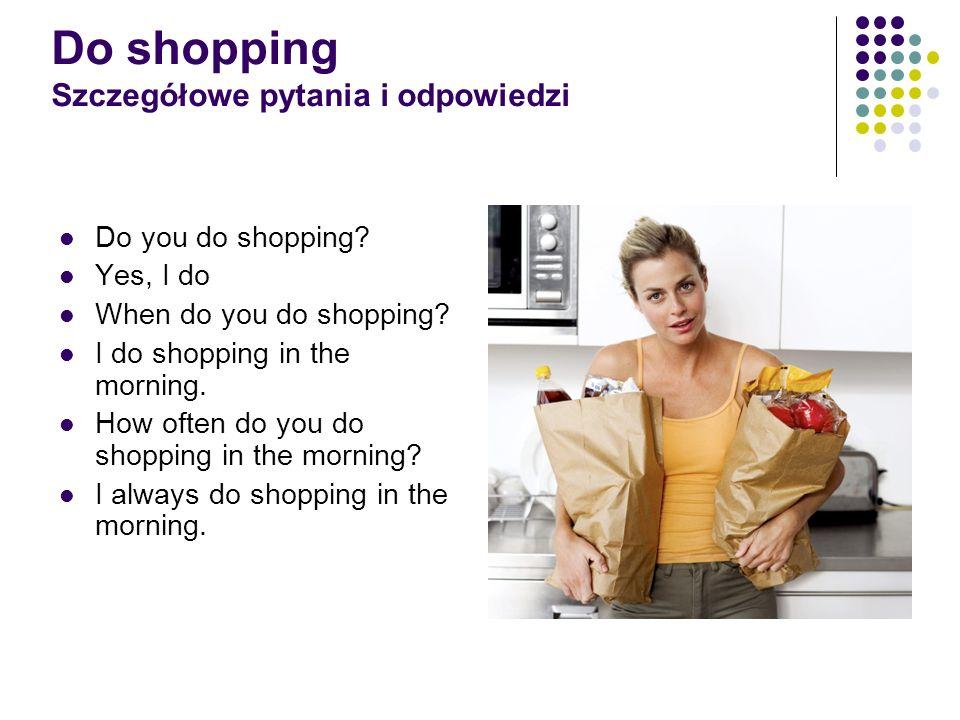 Do shopping Szczegółowe pytania i odpowiedzi