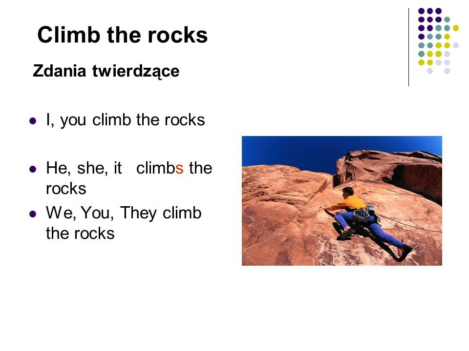 Climb the rocks Zdania twierdzące I, you climb the rocks