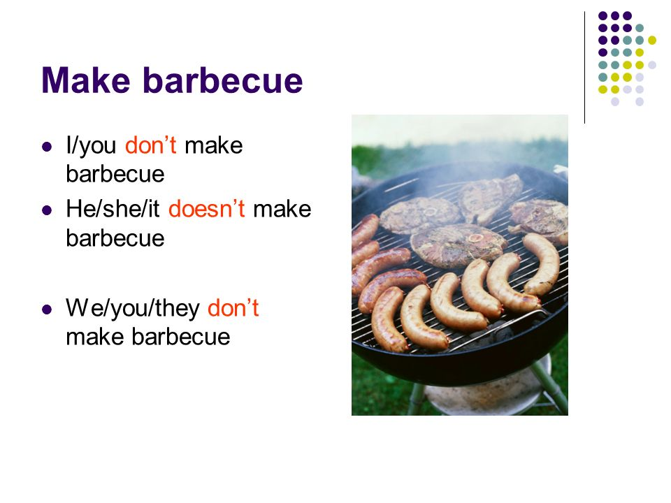 Make barbecue I/you don't make barbecue