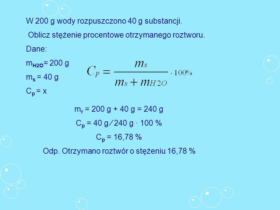 W 200 g wody rozpuszczono 40 g substancji.