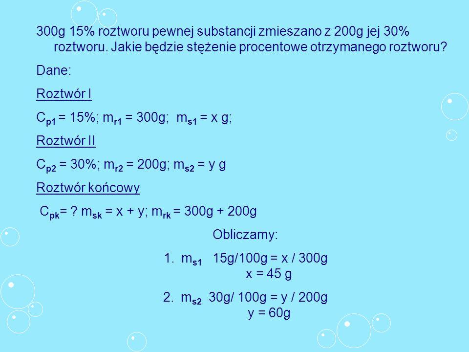 300g 15% roztworu pewnej substancji zmieszano z 200g jej 30% roztworu