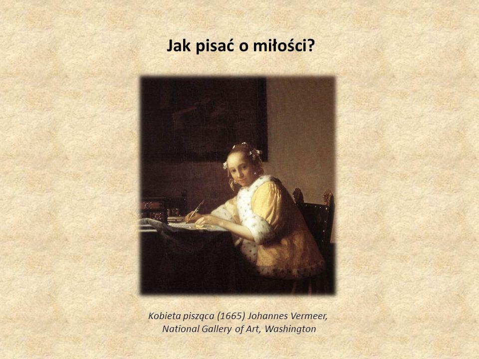 Jak pisać o miłości Kobieta pisząca (1665) Johannes Vermeer,