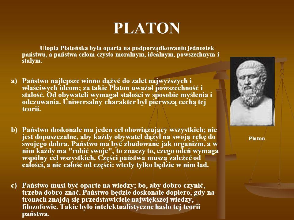 PLATONUtopia Platońska była oparta na podporządkowaniu jednostek państwu, a państwa celom czysto moralnym, idealnym, powszechnym i stałym.