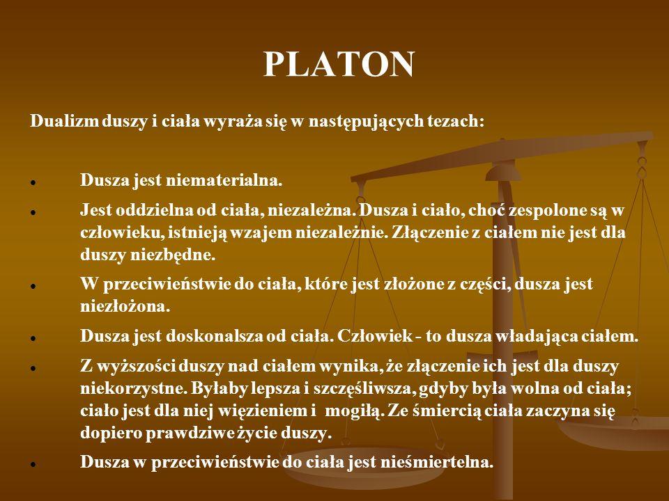 PLATON Dualizm duszy i ciała wyraża się w następujących tezach: