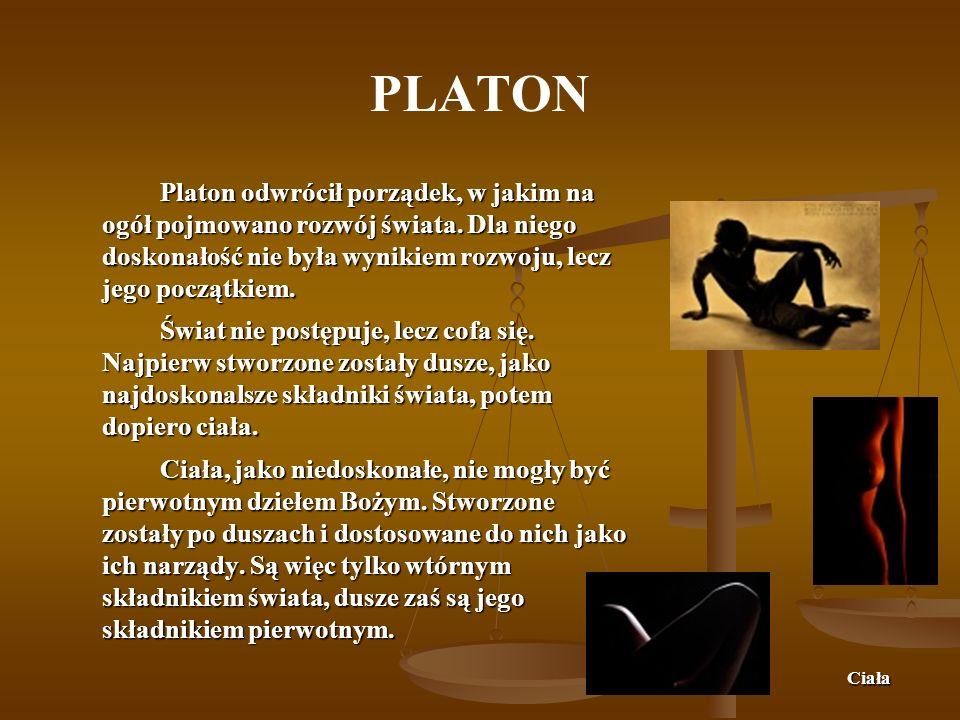 PLATONPlaton odwrócił porządek, w jakim na ogół pojmowano rozwój świata. Dla niego doskonałość nie była wynikiem rozwoju, lecz jego początkiem.