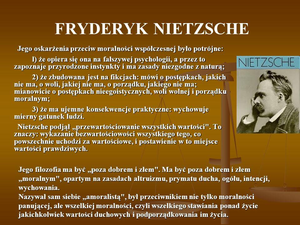 FRYDERYK NIETZSCHE Jego oskarżenia przeciw moralności współczesnej było potrójne: