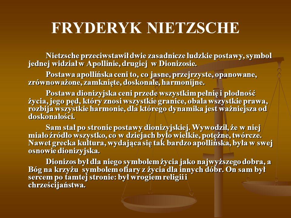 FRYDERYK NIETZSCHENietzsche przeciwstawił dwie zasadnicze ludzkie postawy, symbol jednej widział w Apollinie, drugiej w Dionizosie.