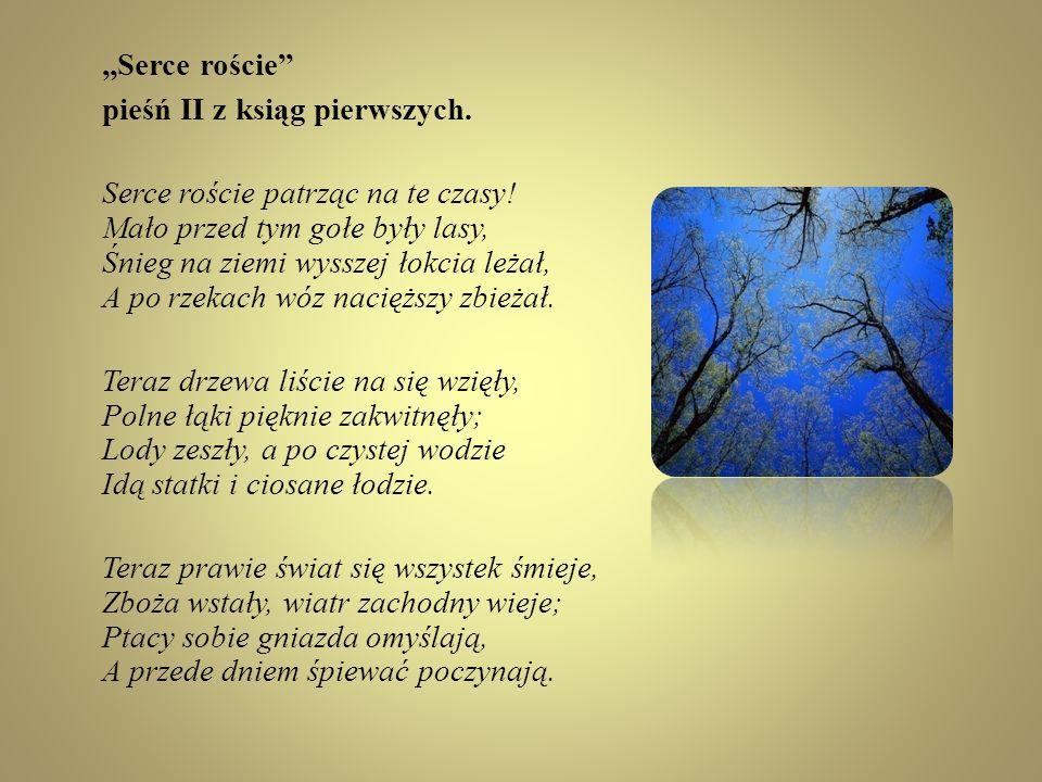 ,,Serce roście pieśń II z ksiąg pierwszych.