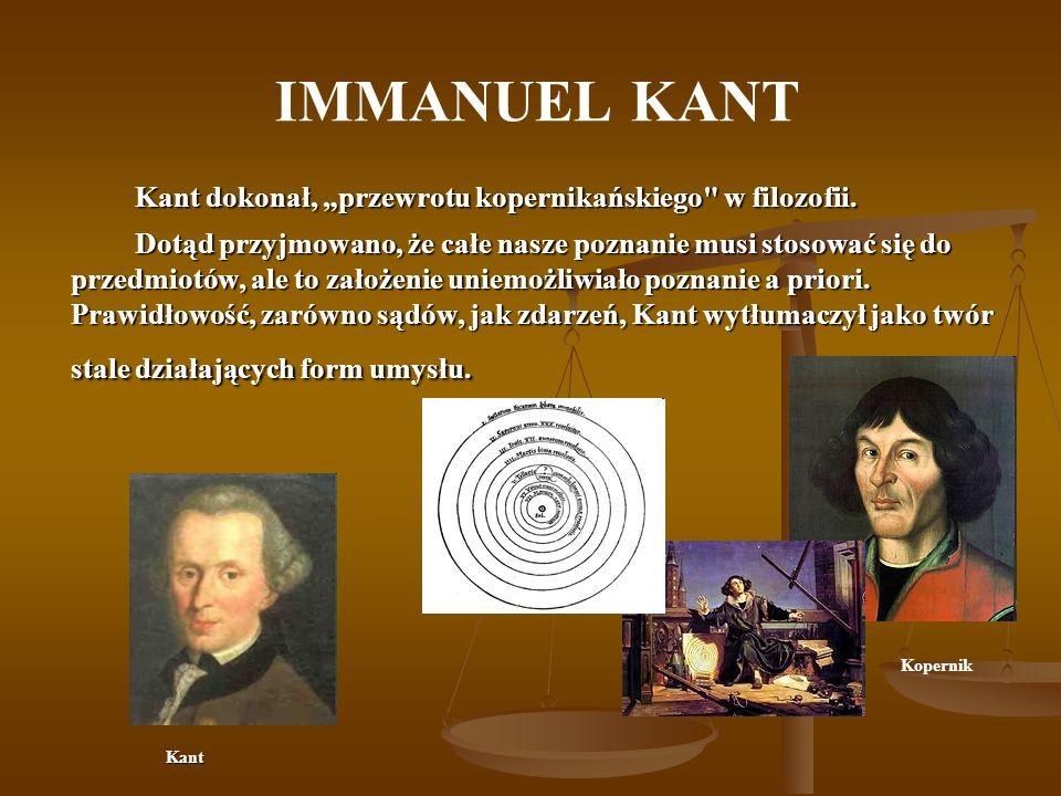 """IMMANUEL KANT Kant dokonał, """"przewrotu kopernikańskiego w filozofii."""
