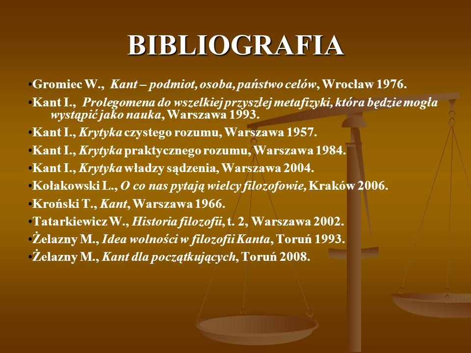 BIBLIOGRAFIA Gromiec W., Kant – podmiot, osoba, państwo celów, Wrocław 1976.
