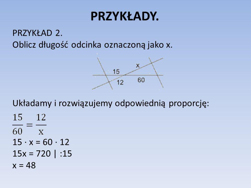 PRZYKŁADY. PRZYKŁAD 2. Oblicz długość odcinka oznaczoną jako x.