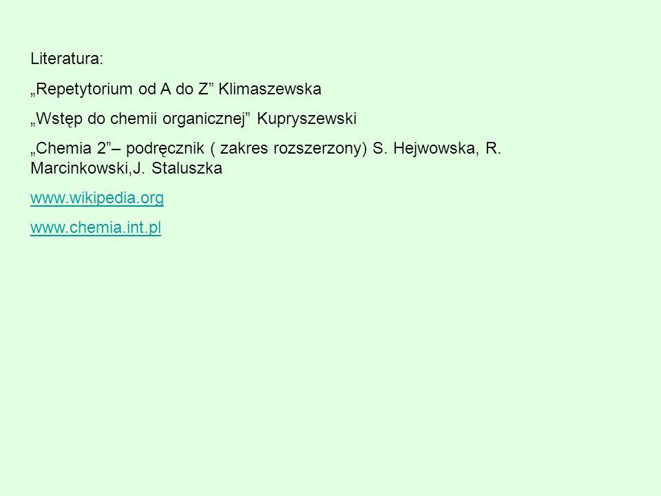 """Literatura: """"Repetytorium od A do Z Klimaszewska. """"Wstęp do chemii organicznej Kupryszewski."""