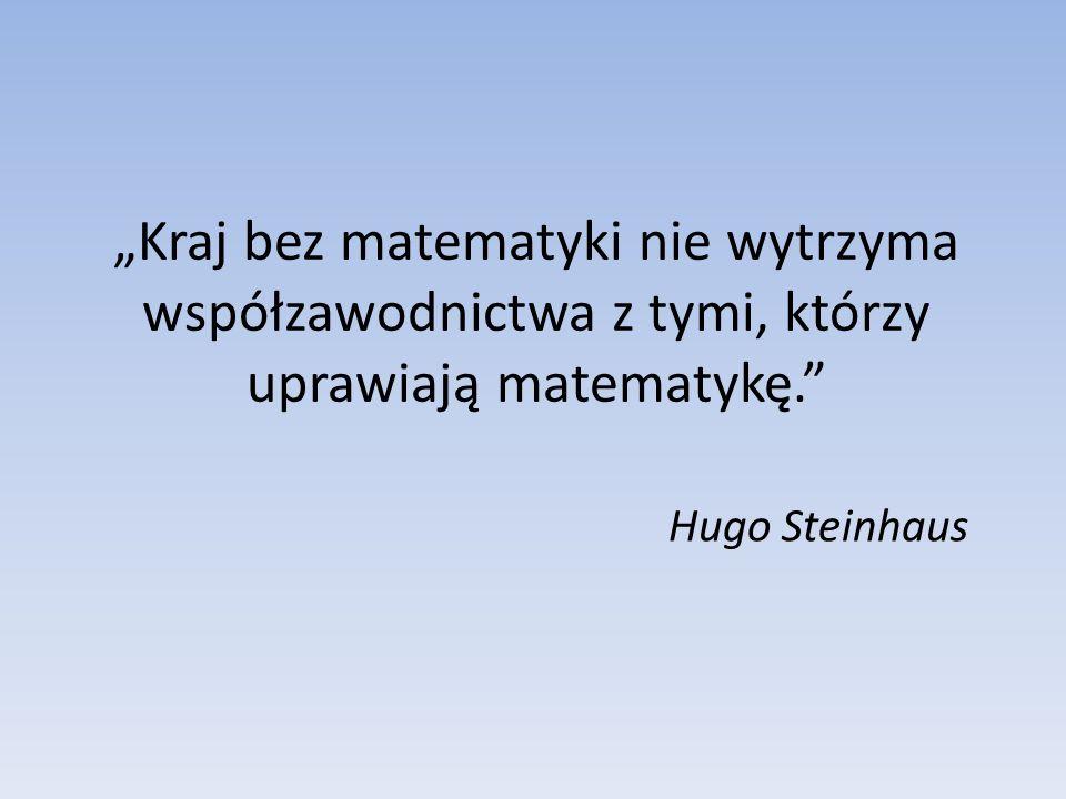 """""""Kraj bez matematyki nie wytrzyma współzawodnictwa z tymi, którzy uprawiają matematykę."""