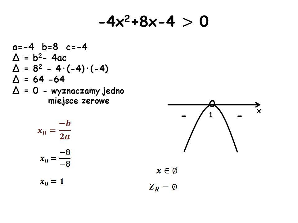 -4x2+8x-4 > 0 - - a=-4 b=8 c=-4 Δ = b2- 4ac Δ = 82 - 4·(-4)·(-4)