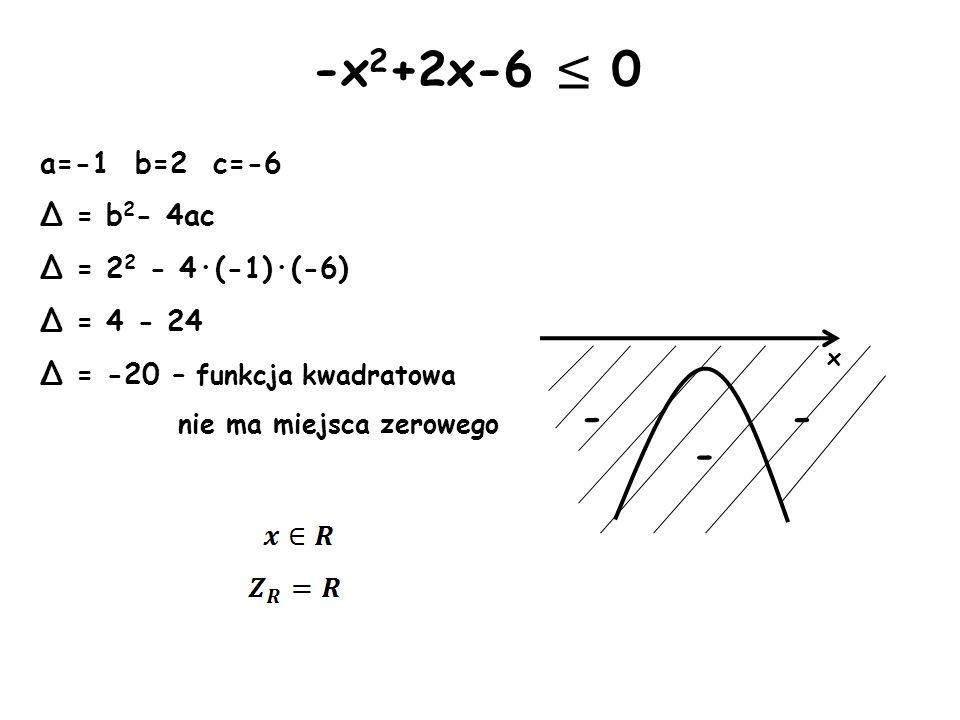 -x2+2x-6 ≤ 0 - - - a=-1 b=2 c=-6 Δ = b2- 4ac Δ = 22 - 4·(-1)·(-6)