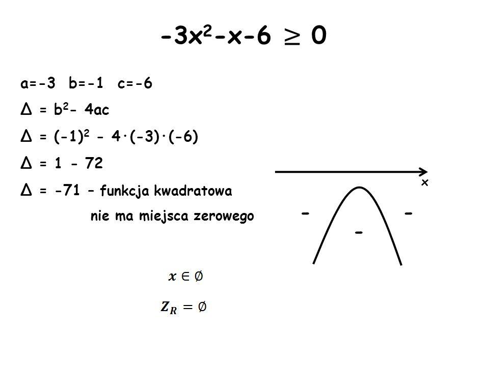 -3x2-x-6 ≥ 0 - - - a=-3 b=-1 c=-6 Δ = b2- 4ac Δ = (-1)2 - 4·(-3)·(-6)