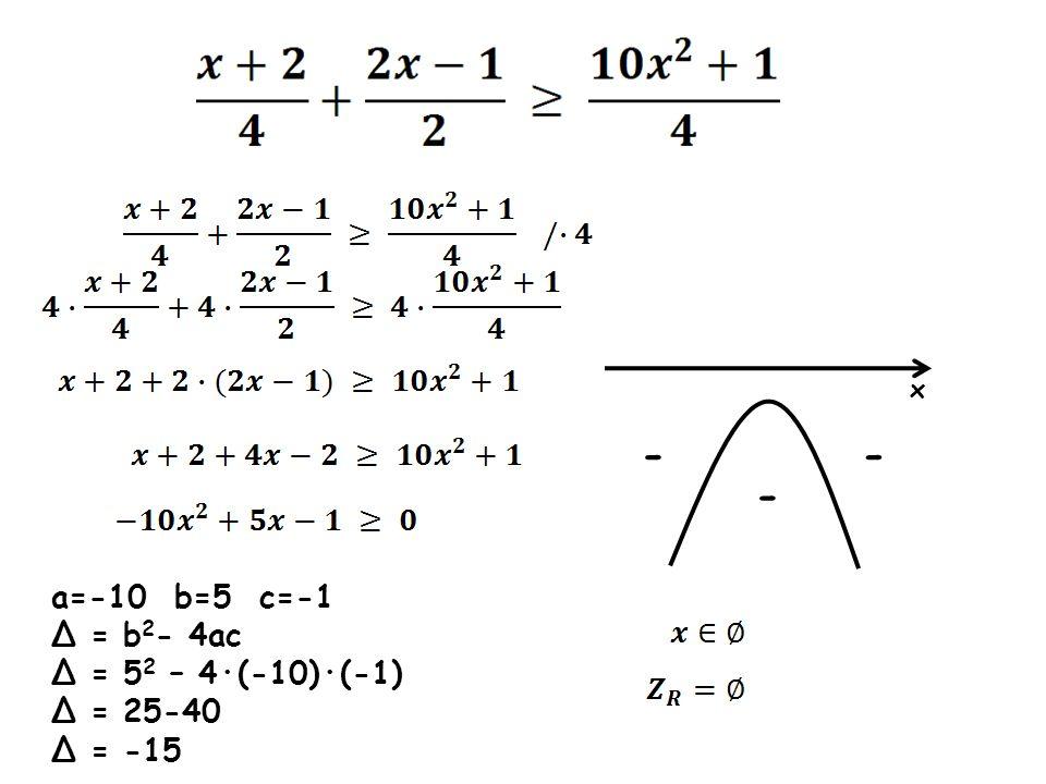 - - - a=-10 b=5 c=-1 Δ = b2- 4ac Δ = 52 – 4·(-10)·(-1) Δ = 25-40