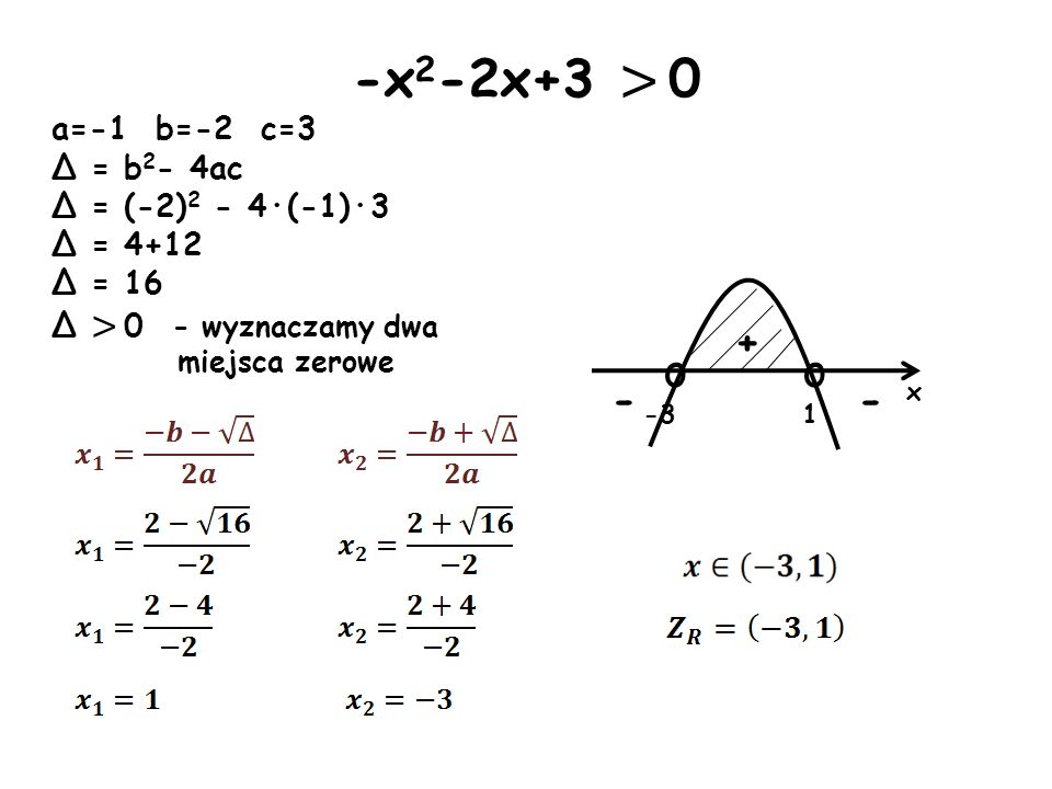 -x2-2x+3 > 0 o + - - a=-1 b=-2 c=3 Δ = b2- 4ac Δ = (-2)2 - 4·(-1)·3