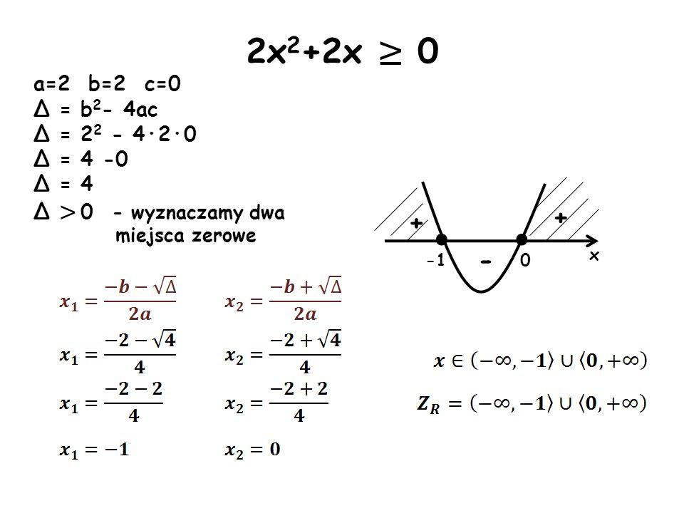 2x2+2x ≥ 0 · · + + - a=2 b=2 c=0 Δ = b2- 4ac Δ = 22 - 4·2·0 Δ = 4 -0