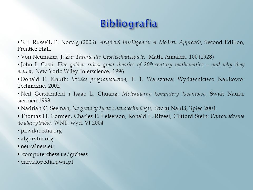 Bibliografia S. J. Russell, P. Norvig (2003). Artificial Intelligence: A Modern Approach, Second Edition, Prentice Hall.