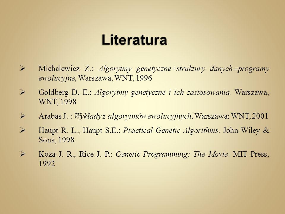 Literatura Michalewicz Z.: Algorytmy genetyczne+struktury danych=programy ewolucyjne, Warszawa, WNT, 1996.