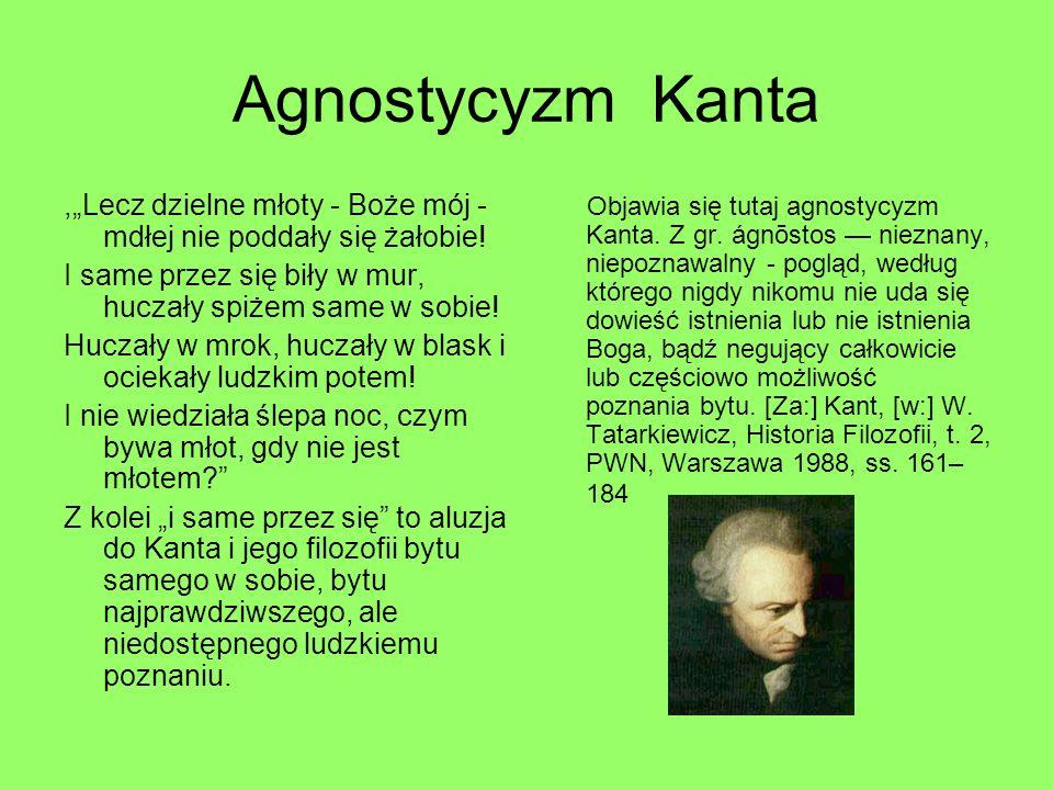 """Agnostycyzm Kanta ,""""Lecz dzielne młoty - Boże mój - mdłej nie poddały się żałobie! I same przez się biły w mur, huczały spiżem same w sobie!"""
