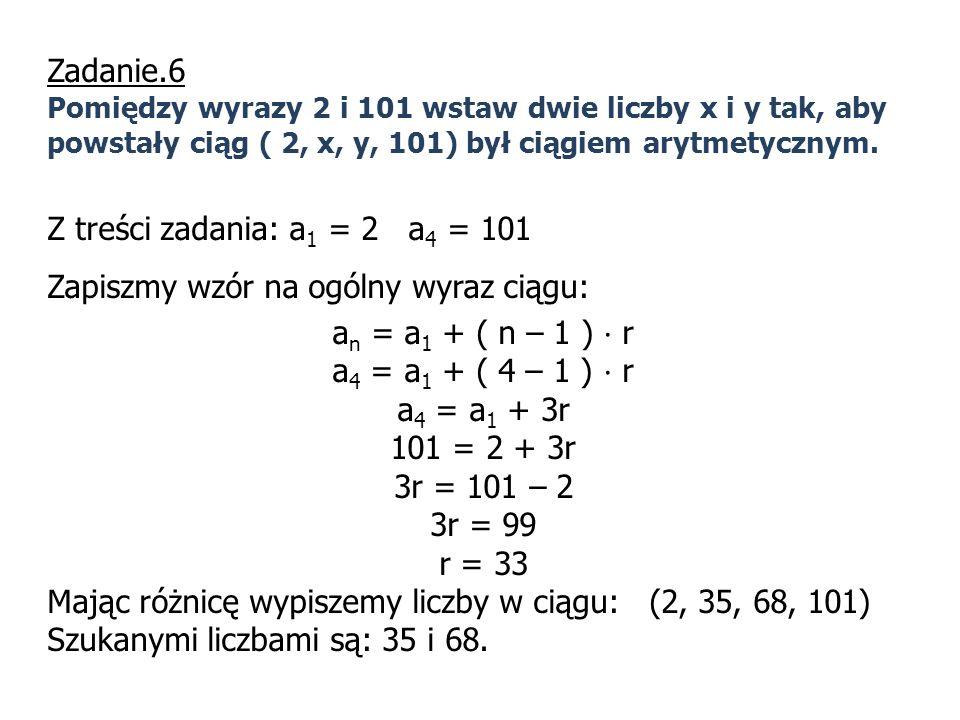 Zapiszmy wzór na ogólny wyraz ciągu: an = a1 + ( n – 1 ) · r