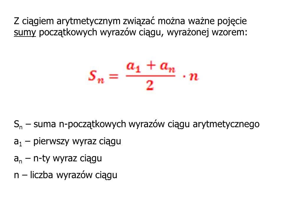 Z ciągiem arytmetycznym związać można ważne pojęcie sumy początkowych wyrazów ciągu, wyrażonej wzorem: