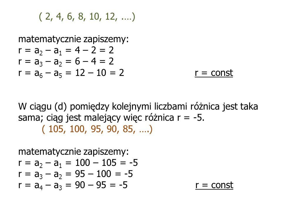 ( 2, 4, 6, 8, 10, 12, .…) matematycznie zapiszemy: r = a2 – a1 = 4 – 2 = 2. r = a3 – a2 = 6 – 4 = 2.