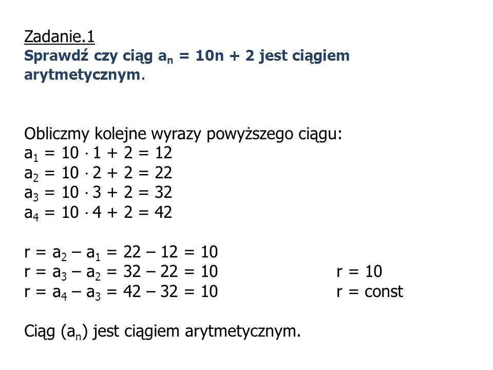 Obliczmy kolejne wyrazy powyższego ciągu: a1 = 10 · 1 + 2 = 12